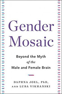 Gender Mosaic: Beyond the Myth of the Male and Female Brain - Luba Vikhanski,Daphna Joel