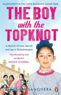 The Boy with the Topknot: A Memoir of Love, Secrets and Lies in Wolverhampton - Sathnam Sanghera
