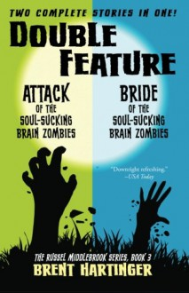 Double Feature: Attack of the Soul-Sucking Brain Zombies/Bride of the Soul-Sucking Brain Zombies (The Russel Middlebrook Series) (Volume 3) - Brent Hartinger