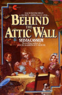 Behind the Attic Wall - Sylvia Cassedy