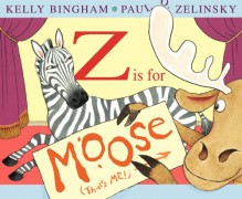 Z Is for Moose (Booklist Editor's Choice. Books for Youth (Awards)) - Kelly Bingham