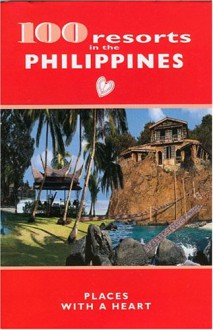 100 Resorts in the Philippines: Places with a Heart - Dominique Grele, Lily Yousry-Jouve