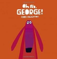 Oh No, George! - Chris Haughton