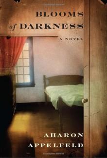 Blooms of Darkness: A Novel - Aharon Appelfeld, Jeffrey M. Green