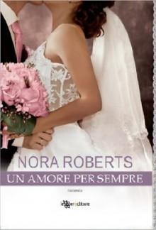 Un amore per sempre - Nora Roberts