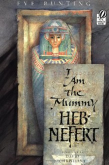 I Am the Mummy Heb-Nefert - Eve Bunting, David Christiana