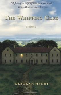 The Whipping Club - Deborah Henry