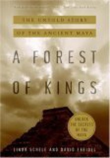 A Forest of Kings: The Untold Story of the Ancient Maya - Linda Schele,David A. Freidel