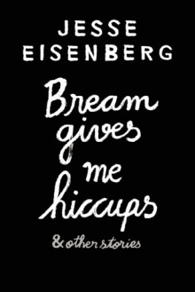 Bream Gives Me Hiccups - Jesse Eisenberg
