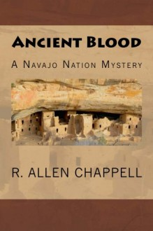 Ancient Blood: A Navajo Nation Mystery (Volume 3) - R. Allen Chappell