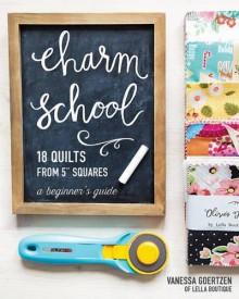 "Charm School―18 Quilts from 5"" Squares: A Beginner's Guide - Vanessa Goertzen"