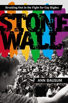 Stonewall: Breaking Out in the Fight for Gay Rights - Ann Bausum