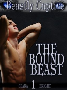 The Bound Beast (Beastly Captive, #1) - Clara Bright