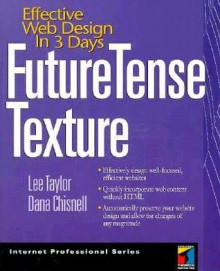 Future Tense Texture: Effective Web Design in 3 Days [With CDROM] - Lee Taylor, Dana Chisnell