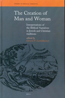 The Creation of Man and Woman: Interpretations of the Biblical in Jewish and Christian Traditions - Gerard P. Luttikhuizen
