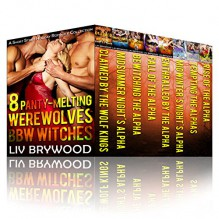 8 Panty-Melting Werewolves and BBW Witches: A Short Story Holiday Paranormal Romance Collection - Liv Brywood