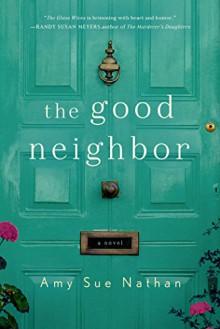 The Good Neighbor: A Novel - Amy Sue Nathan