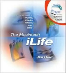 The Macintosh Ilife: An Interactive Guide to Itunes, Iphoto, iMovie, and IDVD [With DVD] - Jim Heid