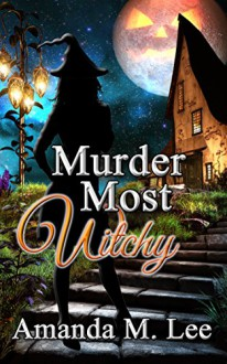 Murder Most Witchy (Wicked Witches of the Midwest Book 10) - Amanda M. Lee