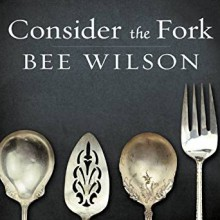 Consider the Fork: A History of How We Cook and Eat - Bee Wilson,Alison Larkin