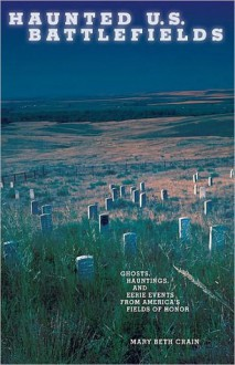 Haunted U.S. Battlefields - Mary Beth Crain