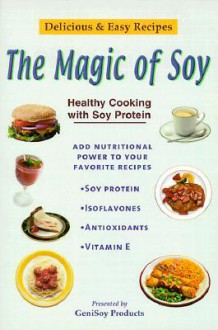 Magic of Soy: Healthy Cooking with Soy Protein - Geni Soy Inc, Genisoy Products, Geni Soy Inc