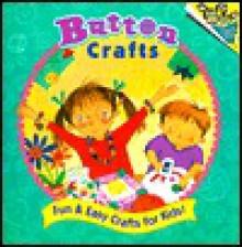 Button Crafts: Fun & Easy Crafts for Kids! - Margaret Holtschlag