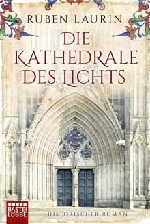 Die Kathedrale des Lichts: Historischer Roman - Ruben Laurin
