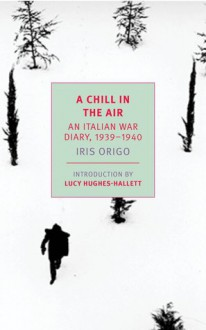 A Chill in the Air: An Italian War Diary 1939–1940 - Iris Origo