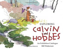 Exploring Calvin and Hobbes: An Exhibition Catalogue - Bill Watterson,Robb Jenny