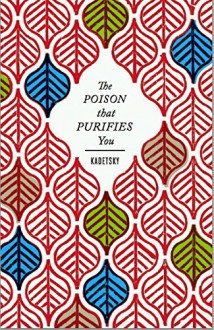 The Poison that Purifies You - Elizabeth Kadetsky