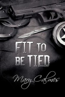 Fit to be Tied - Mary Calmes
