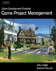 Game Development Essentials: Game Project Management - John Hight, Jeannie Novak