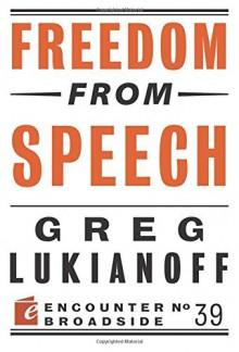 Freedom from Speech (Encounter Broadside) - Greg Lukianoff