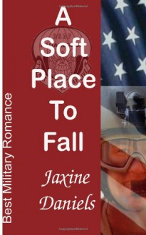 A Soft Place to Fall (Simpliciter Paratus - Air Force PJ Romance) (Volume 1) - Jaxine Daniels