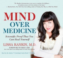 By Lissa Rankin M.D.:Mind Over Medicine: Scientific Proof That You Can Heal Yourself [AUDIOBOOK] (Books on Tape) [AUDIO CD] - Lissa Rankin M.D.