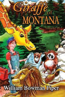 Giraffe of Montana, Volume 2 - William Bowman Piper