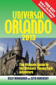 Universal Orlando 2103: The Ultimate Guide To The Ultimate Theme Park Adventure (Universal Orlando: The Ultimate Guide to the Ultimate Theme Park Adventure) - Kelly Monaghan