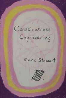 Consciousness Engineering - Marc Stewart