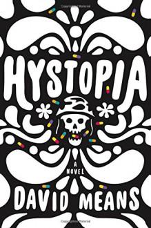 Hystopia: A Novel - David Means