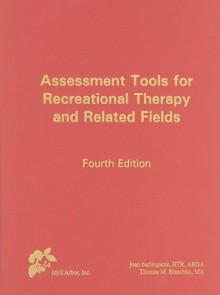 Assessment Tools for Recreational Therapy and Related Fields, 4th Edition - Joan Burlingame, Thomas M. Blaschko