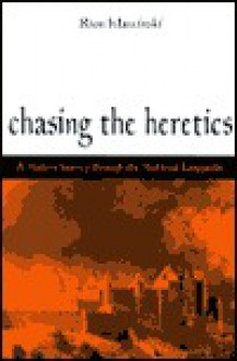 Chasing the Heretics: A Modern Journey Through the Medieval Languedoc - Rion Klawinski