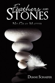Feathers and Stones: No Gray Matter - Duane Schaefer
