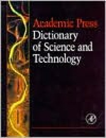 Academic Press Dictionary of Science and Technology - Academic Press