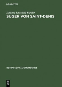 Suger Von Saint-Denis - Susanne Linscheid-Burdich
