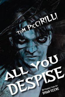 All You Despise - Tom Piccirilli