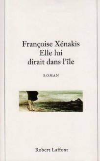 Elle Lui Dirait Dans L'île - Françoise Xenakis