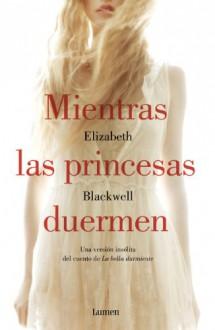 Mientras las princesas duermen (Spanish Edition) - Elizabeth Blackwell