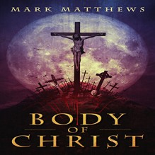 Body of Christ - Mark Matthews,Rick Gregory