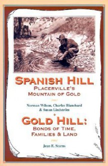 Spanish Hill Placerville's Mountain of Gold/Gold Hill: Bonds of Time, Families & Land - Jean E. Starns, Charles Blanchard
